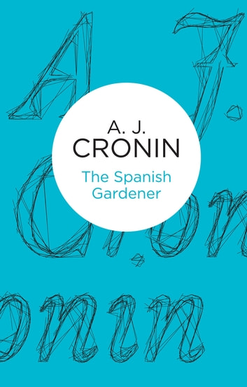 The Spanish Gardener ebook by A. J. Cronin