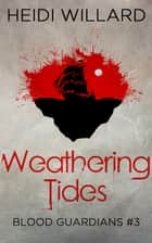Weathering Tides (Blood Guardians #3) ebook by Heidi Willard