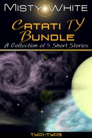 Catati TY Bundle: a collection of 5 short stories - Catati TY ebook by Misty White