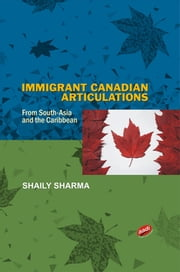 Immigrant Canadian Articlulations - From South-Asia and the Caribbean ebook by Shaily Sharma