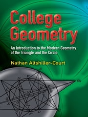 College Geometry - An Introduction to the Modern Geometry of the Triangle and the Circle ebook by Nathan Altshiller-Court