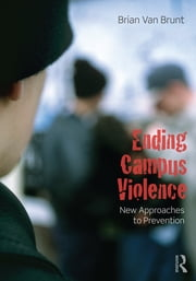Ending Campus Violence - New Approaches to Prevention ebook by Brian Van Brunt