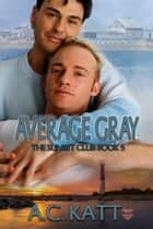 Average Gray ebook by A.C. Katt