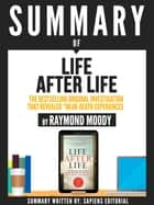 "Summary Of ""Life After Life: The Bestselling Original Investigation That Revealed Near-Death Experiences - By Raymond Moody"" ebook by Sapiens Editorial, Sapiens Editorial"