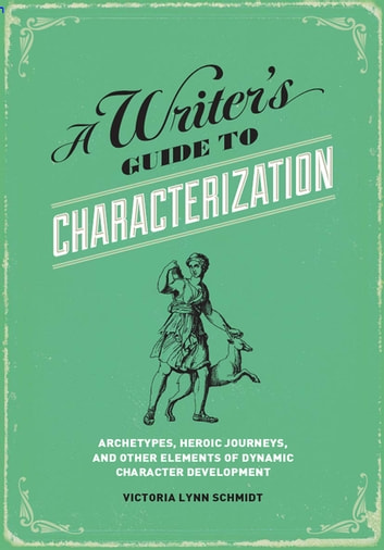 A Writer's Guide to Characterization - Archetypes, Heroic Journeys, and Other Elements of Dynamic Character Development ebook by Victoria Lynn Schmidt