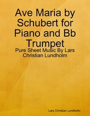 Ave Maria by Schubert for Piano and Bb Trumpet - Pure Sheet Music By Lars Christian Lundholm ebook by Lars Christian Lundholm