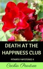 Death at the Happiness Club ebook by Cecilia Peartree