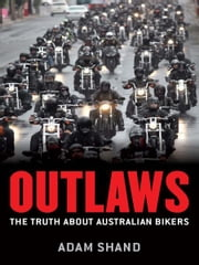 Outlaws - The truth about Australian bikers ebook by Adam Shand