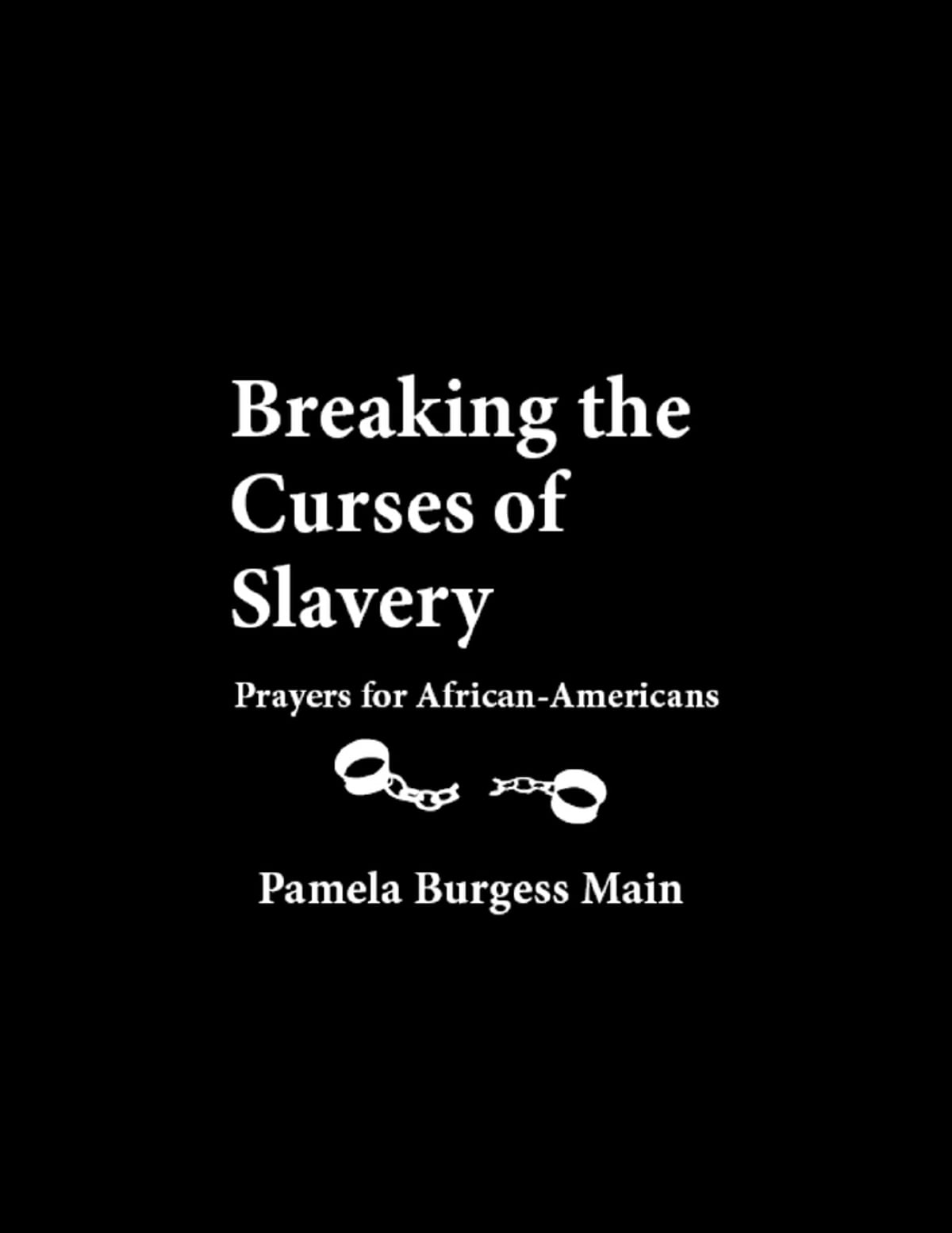 Breaking the Curses of Slavery: Prayers for African-Americans ebook by  Pamela Burgess Main - Rakuten Kobo