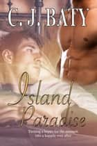 Island Paradise ebook by C.J. Baty