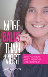 More balls than most - Juggle your way to success with proven company shortcuts ebook by Lara Morgan