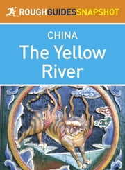 The Yellow River Rough Guides Snapshot China (includes Ningxia, Inner Mongolia, Shanxi, Shaanxi, Xi'an and Henan) ebook by Martin Zatko,Mark South,Simon Lewis,David Leffman