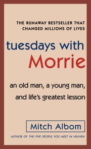 Tuesdays with Morrie - An Old Man, a Young Man, and Life's Greatest Lesson ebook by Kobo.Web.Store.Products.Fields.ContributorFieldViewModel