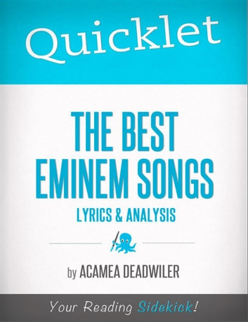 Quicklet on The Best Eminem Songs: Lyrics and Analysis ebook by Acamea  Deadwiler
