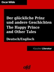 Der glückliche Prinz und andere Geschichten - The Happy Prince and Other Tales - Vollständige Ausgabe - zweisprachig: deutsch/englisch - bilingual: German/English ebook by Oscar Wilde, ofd edition
