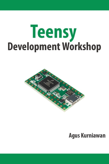 Teensy Development Workshop ebook by Agus Kurniawan