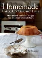 Homemade Cakes, Cookies, and Tarts - More Than 40 Traditional Recipes from Grandma?s Kitchen to Yours eBook by Kari Finngaard
