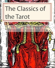 The Classics of the Tarot - THE PICTORIAL KEY TO THE TAROT, and The Tarot ebook by Z Bey,Arthur Edward Waite, Authored by S. L. MacGregor Mathers