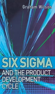 Six Sigma and the Product Development Cycle ebook by Graham Wilson,Maersk Molan