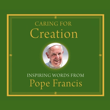 Caring for Creation - Inspiring Words from Pope Francis audiobook by Pope Francis
