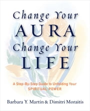 Change Your Aura, Change Your Life ebook by Dimitri Moraitis,Barbara Y. Martin