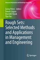 Rough Sets: Selected Methods and Applications in Management and Engineering ebook by Georg Peters,Pawan Lingras,Yiyu Yao,Dominik Ślęzak