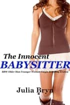 The Innocent Babysitter (BBW Older Man Younger Woman Virgin Pregnancy Erotica) ebook by Julia Bryn