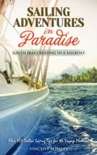 Sailing Adventures in Paradise. ebook by Vincent Bossley