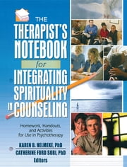 The Therapist's Notebook for Integrating Spirituality in Counseling I - Homework, Handouts, and Activities for Use in Psychotherapy ebook by Karen B. Helmeke,Catherine Ford Sori