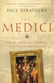 The Medici: Power, Money, and Ambition in the Italian Renaissance ebook by Paul Strathern