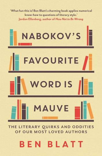 Nabokov's Favourite Word Is Mauve - The literary quirks and oddities of our most-loved authors ebook by Ben Blatt
