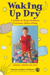 Waking Up Dry - A Guide to Help Children Overcome Bedwetting ebook by Howard J. Bennett