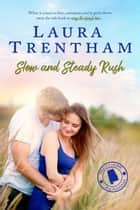 Slow and Steady Rush ebook by Laura Trentham
