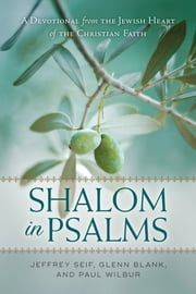 Shalom in Psalms - A Devotional from the Jewish Heart of the Christian Faith ebook by Jeffrey Seif,Glenn Blank,Paul Wilbur