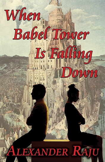 When Babel Tower Is Falling Down ebook by Alexander Raju