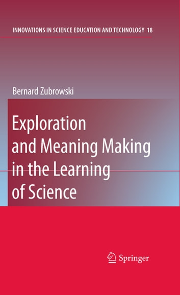 Exploration and Meaning Making in the Learning of Science ebook by Bernard Zubrowski