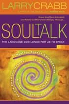 Soul Talk - The Language God Longs for Us to Speak ebook by Larry Crabb