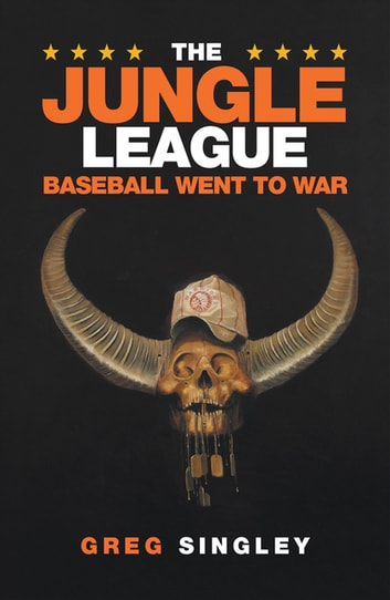 The Jungle League - Baseball Went to War ebook by Greg Singley