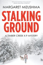 Stalking Ground - A Timber Creek K-9 Mystery ebook by Margaret Mizushima