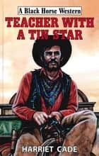 Teacher With A Tin Star ebook by Harriet Cade