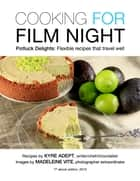 Cooking for Film Night - Potluck Delights: Flexible Dishes That Travel Well ebook by Kyre Adept, Madeleine Vite