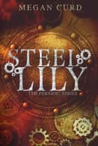 Steel Lily ebook by Megan Curd