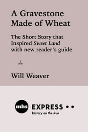 A Gravestone Made of Wheat ebook by Will Weaver
