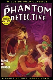 The Phantom Detective: Fangs of Murder ebook by Wallace, Robert