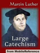 Large Catechism (Mobi Classics) ebook by Martin Luther, F. Bente (Translator), W. H. T. Dau (Traslator)