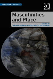 Masculinities and Place ebook by Dr Andrew Gorman-Murray,Professor Peter Hopkins,Professor Peter Hopkins,Dr Rachel Pain