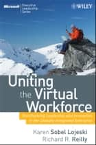 Uniting the Virtual Workforce ebook by Karen Sobel Lojeski,Richard R. Reilly