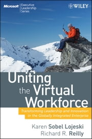 Uniting the Virtual Workforce - Transforming Leadership and Innovation in the Globally Integrated Enterprise ebook by Karen Sobel Lojeski,Richard R. Reilly