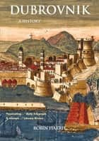 Dubrovnik - A History ebook by Robin Harris
