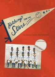 Pitching for the Stars - My Seasons Across the Color Line ebook by Jerry Craft,Kathleen Sullivan